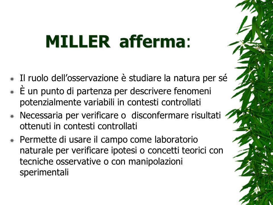 MILLER afferma MILLER afferma: Il ruolo dellosservazione è studiare la natura per sé È un punto di partenza per descrivere fenomeni potenzialmente var