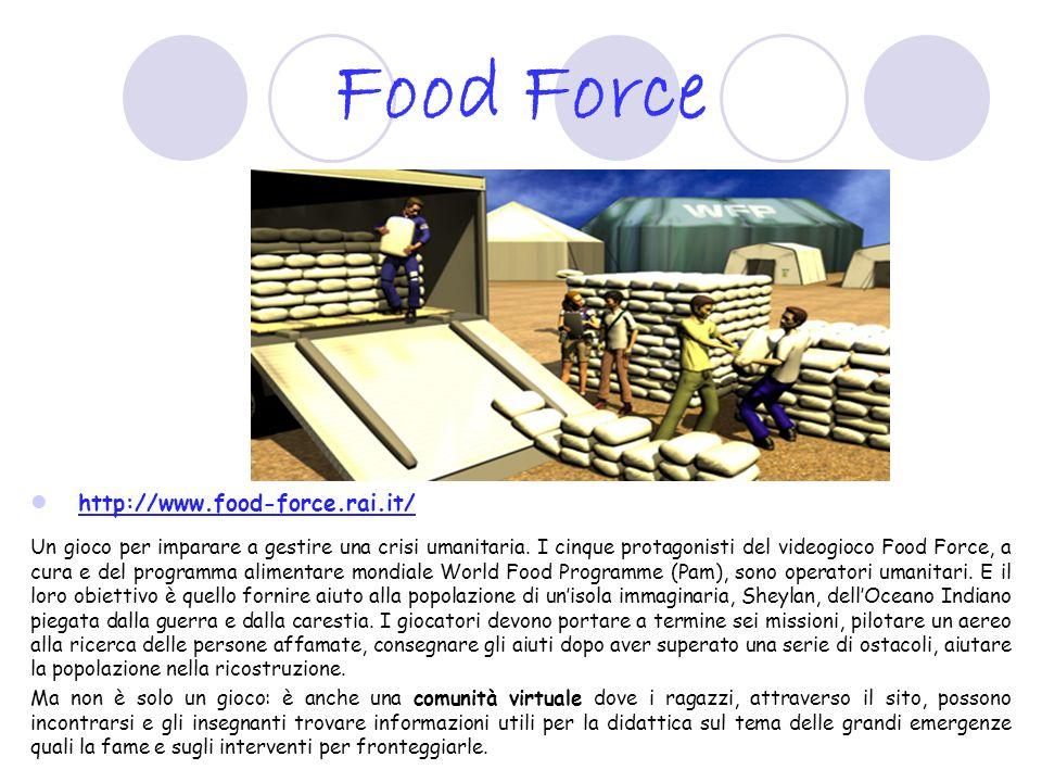 Food Force http://www.food-force.rai.it/ Un gioco per imparare a gestire una crisi umanitaria. I cinque protagonisti del videogioco Food Force, a cura