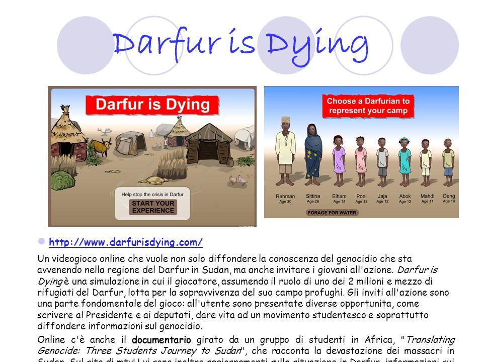 Darfur is Dying http://www.darfurisdying.com/ Un videogioco online che vuole non solo diffondere la conoscenza del genocidio che sta avvenendo nella r
