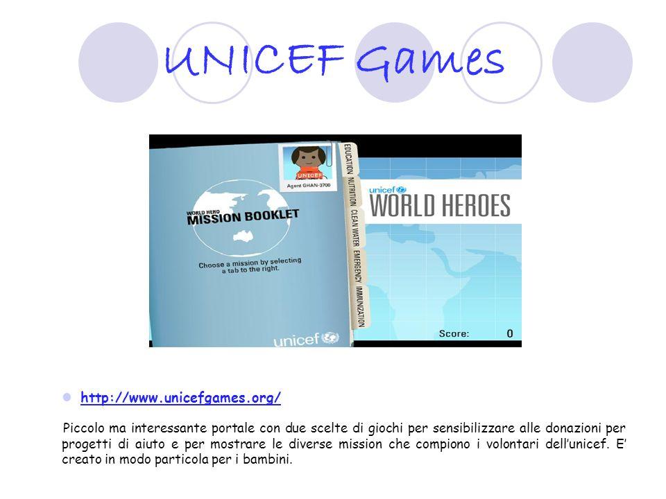UNICEF Games http://www.unicefgames.org/ Piccolo ma interessante portale con due scelte di giochi per sensibilizzare alle donazioni per progetti di ai