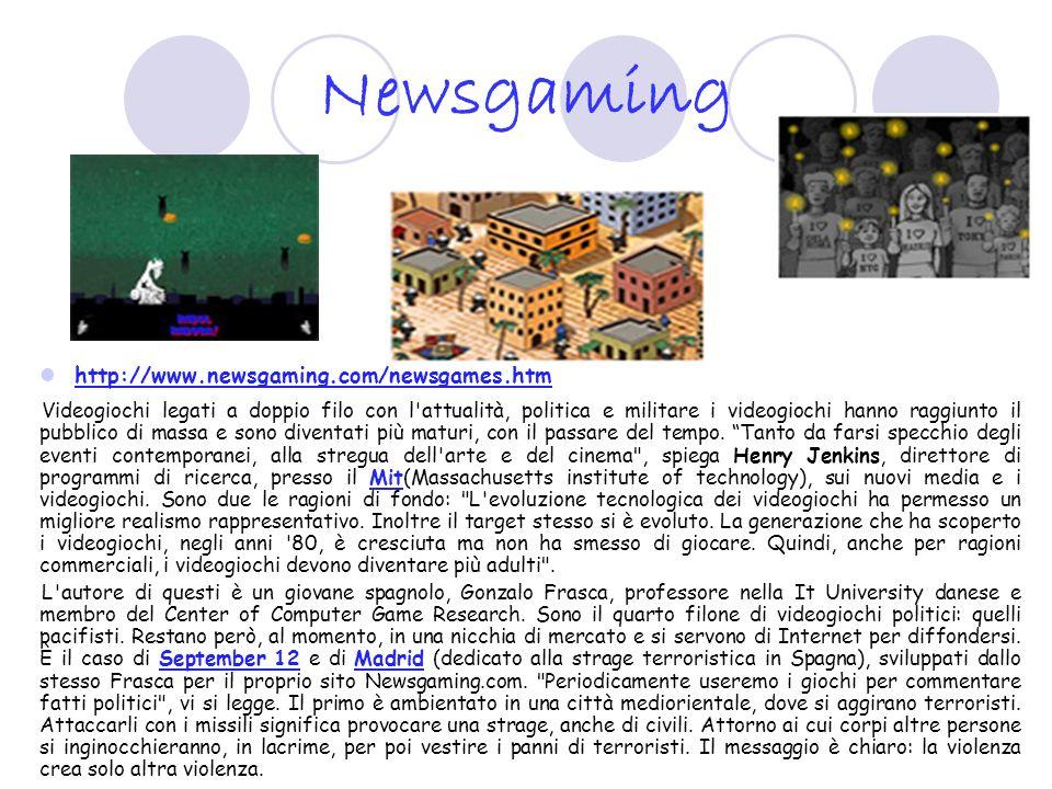 Newsgaming http://www.newsgaming.com/newsgames.htm Videogiochi legati a doppio filo con l'attualità, politica e militare i videogiochi hanno raggiunto