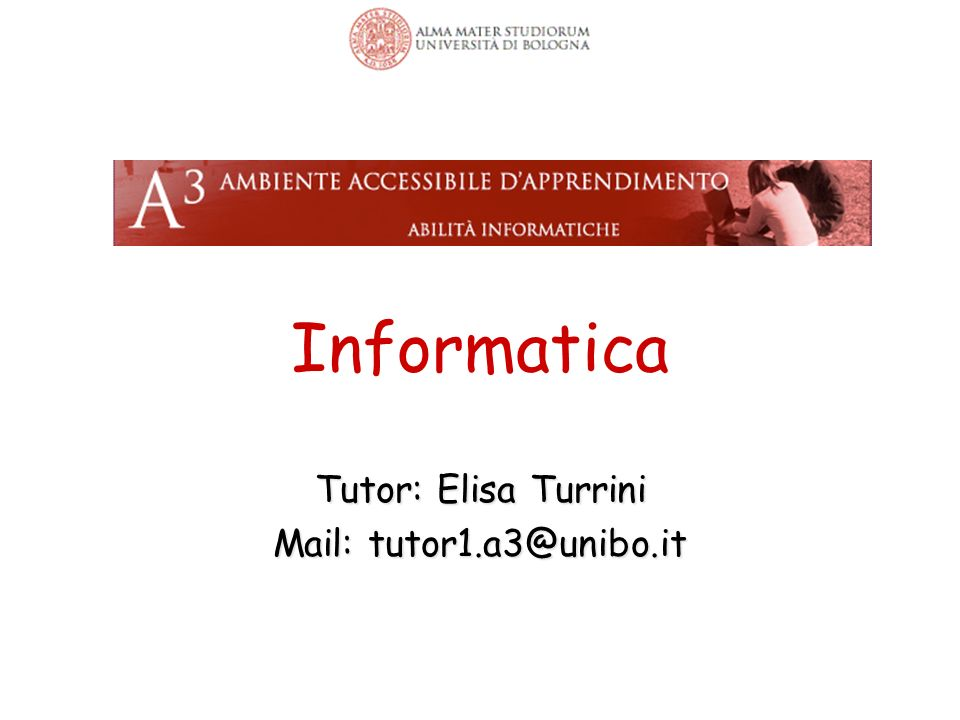 Informatica Tutor: Elisa Turrini Mail: tutor1.a3@unibo.it 1