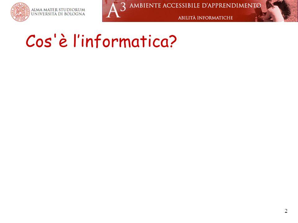 INFORMAzione AutoMATICA Linformatica è quella disciplina scientifica che studia l elaborazione, la memorizzazione, il trasferimento dell informazione.