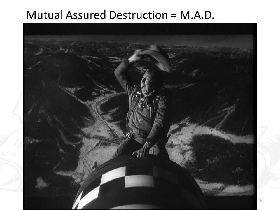 34 Mutual Assured Destruction = M.A.D.