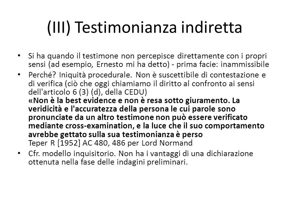 (III) Testimonianza indiretta Si ha quando il testimone non percepisce direttamente con i propri sensi (ad esempio, Ernesto mi ha detto) - prima facie