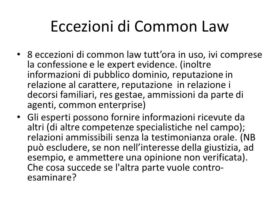 Eccezioni di Common Law 8 eccezioni di common law tuttora in uso, ivi comprese la confessione e le expert evidence. (inoltre informazioni di pubblico