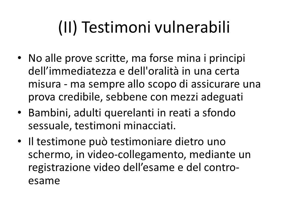 (II) Testimoni vulnerabili No alle prove scritte, ma forse mina i principi dellimmediatezza e dell'oralità in una certa misura - ma sempre allo scopo
