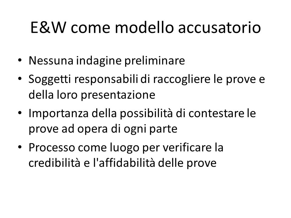 E&W come modello accusatorio Nessuna indagine preliminare Soggetti responsabili di raccogliere le prove e della loro presentazione Importanza della po
