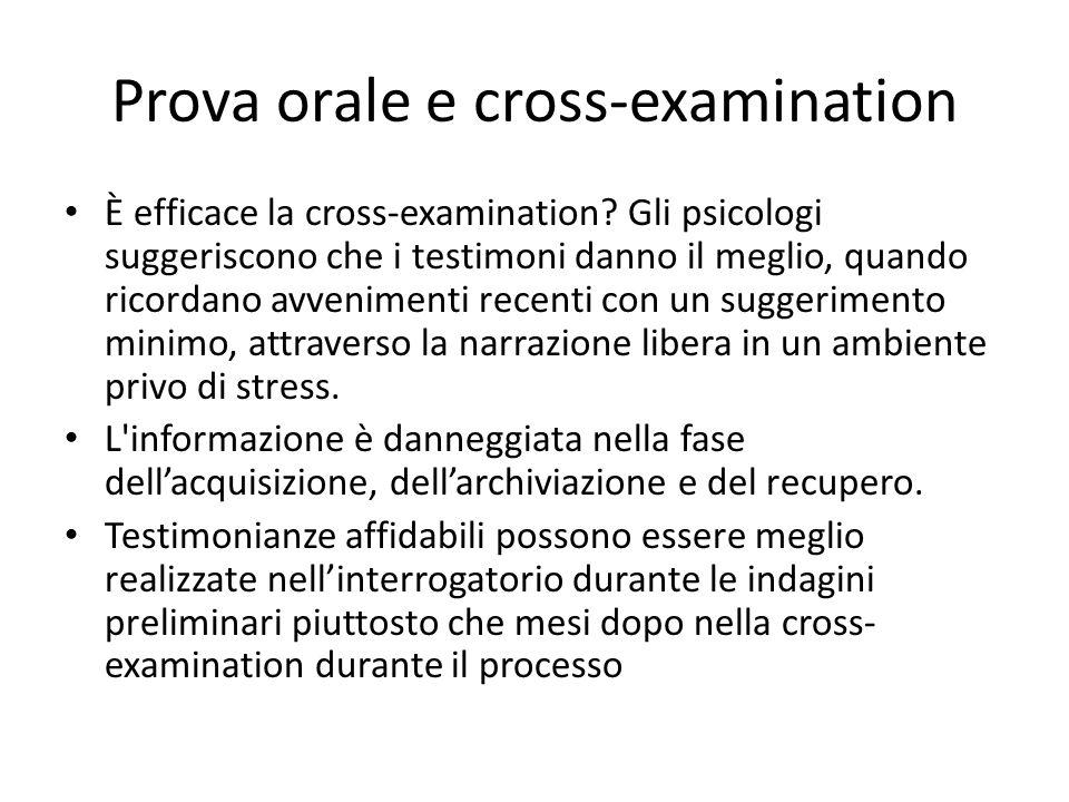 Prova orale e cross-examination È efficace la cross-examination? Gli psicologi suggeriscono che i testimoni danno il meglio, quando ricordano avvenime