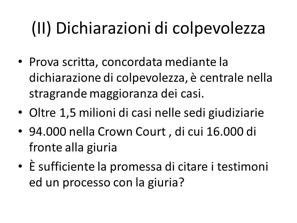 (II) Dichiarazioni di colpevolezza Prova scritta, concordata mediante la dichiarazione di colpevolezza, è centrale nella stragrande maggioranza dei ca