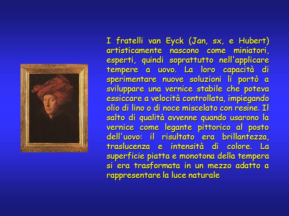 I fratelli van Eyck (Jan, sx, e Hubert) artisticamente nascono come miniatori, esperti, quindi soprattutto nell'applicare tempere a uovo. La loro capa