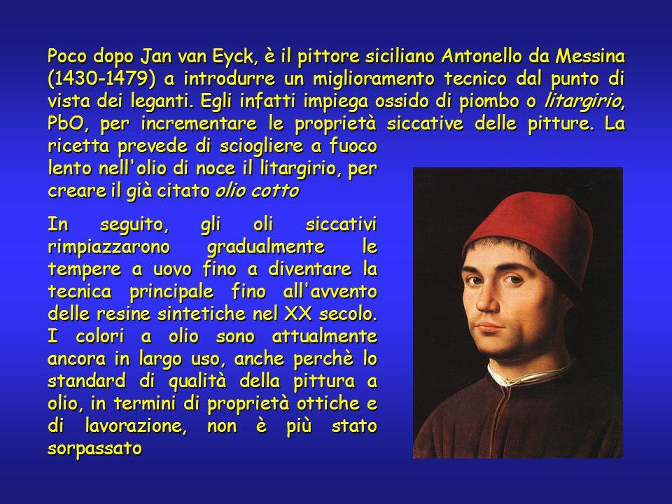 Poco dopo Jan van Eyck, è il pittore siciliano Antonello da Messina (1430-1479) a introdurre un miglioramento tecnico dal punto di vista dei leganti.