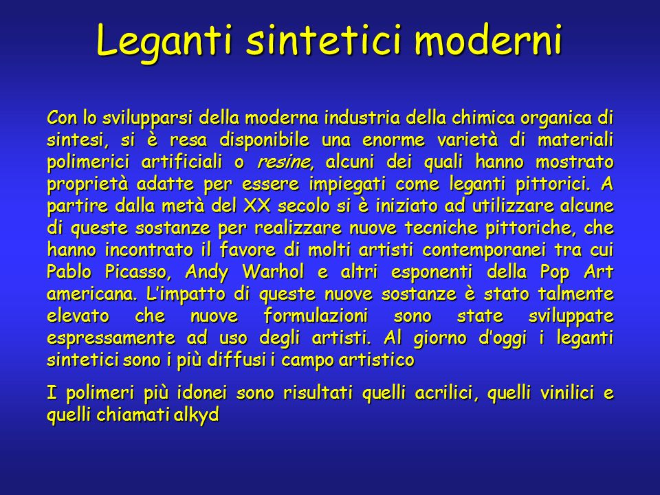 Leganti sintetici moderni Con lo svilupparsi della moderna industria della chimica organica di sintesi, si è resa disponibile una enorme varietà di ma