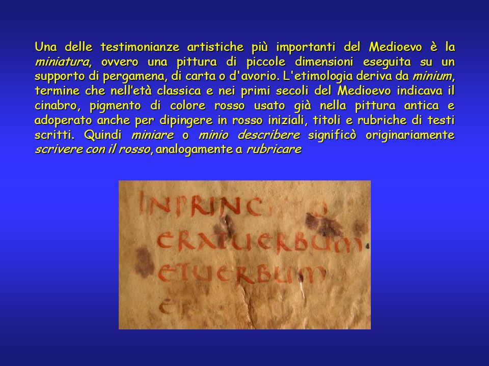 Una delle testimonianze artistiche più importanti del Medioevo è la miniatura, ovvero una pittura di piccole dimensioni eseguita su un supporto di per