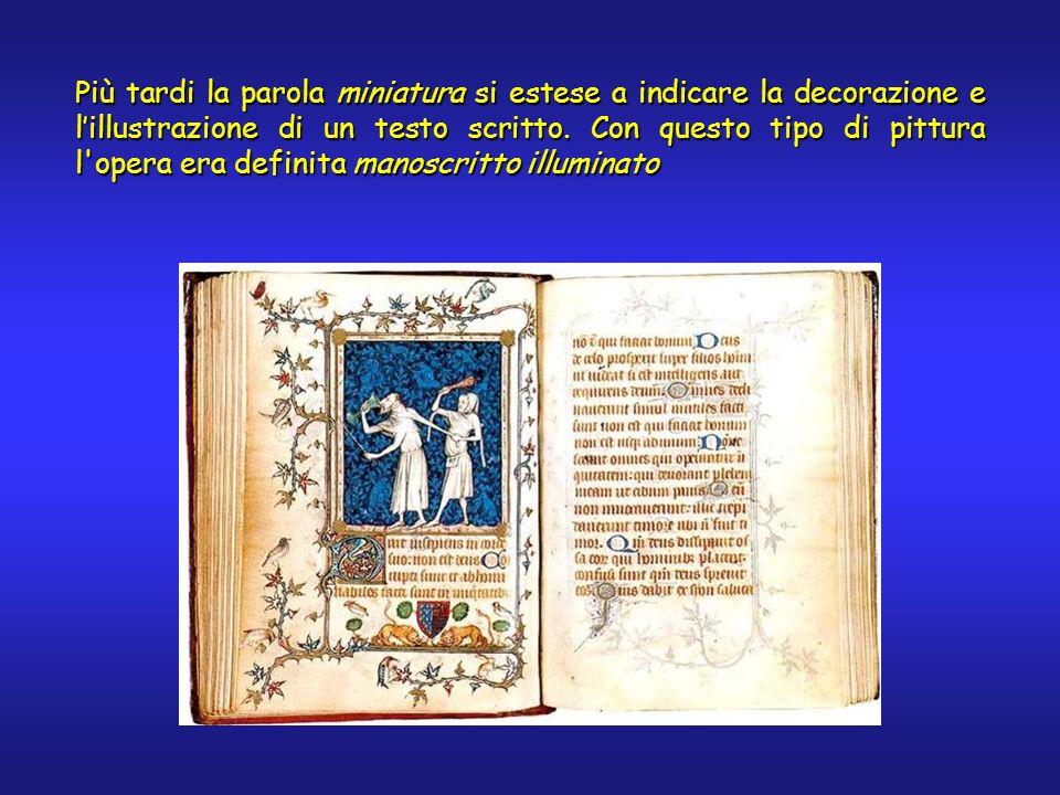 Più tardi la parola miniatura si estese a indicare la decorazione e lillustrazione di un testo scritto. Con questo tipo di pittura l'opera era definit