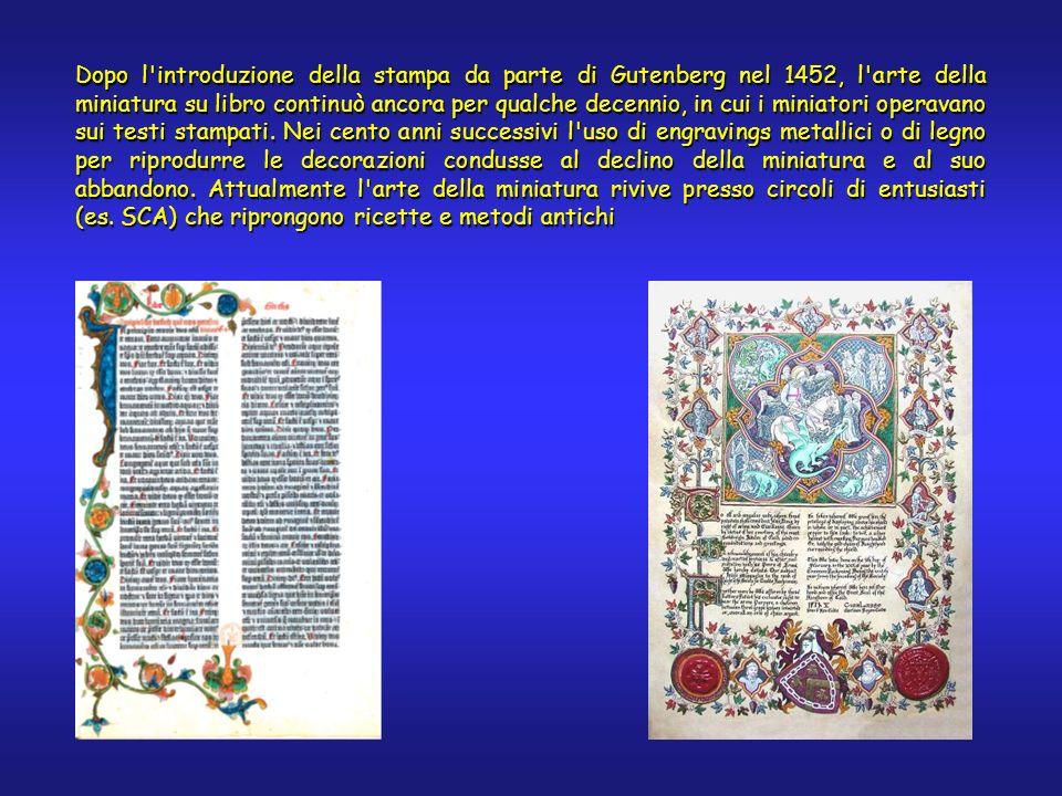 Dopo l introduzione della stampa da parte di Gutenberg nel 1452, l arte della miniatura su libro continuò ancora per qualche decennio, in cui i miniatori operavano sui testi stampati.