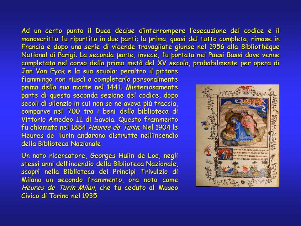 Ad un certo punto il Duca decise dinterrompere lesecuzione del codice e il manoscritto fu ripartito in due parti: la prima, quasi del tutto completa, rimase in Francia e dopo una serie di vicende travagliate giunse nel 1956 alla Bibliothèque National di Parigi.