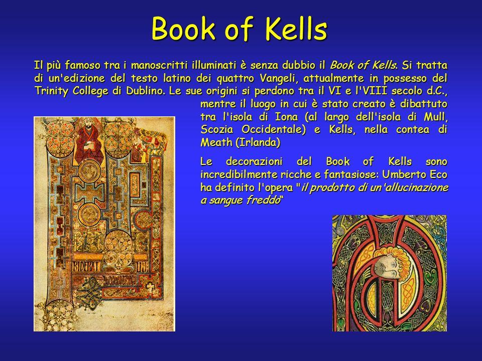 Book of Kells Il più famoso tra i manoscritti illuminati è senza dubbio il Book of Kells. Si tratta di un'edizione del testo latino dei quattro Vangel