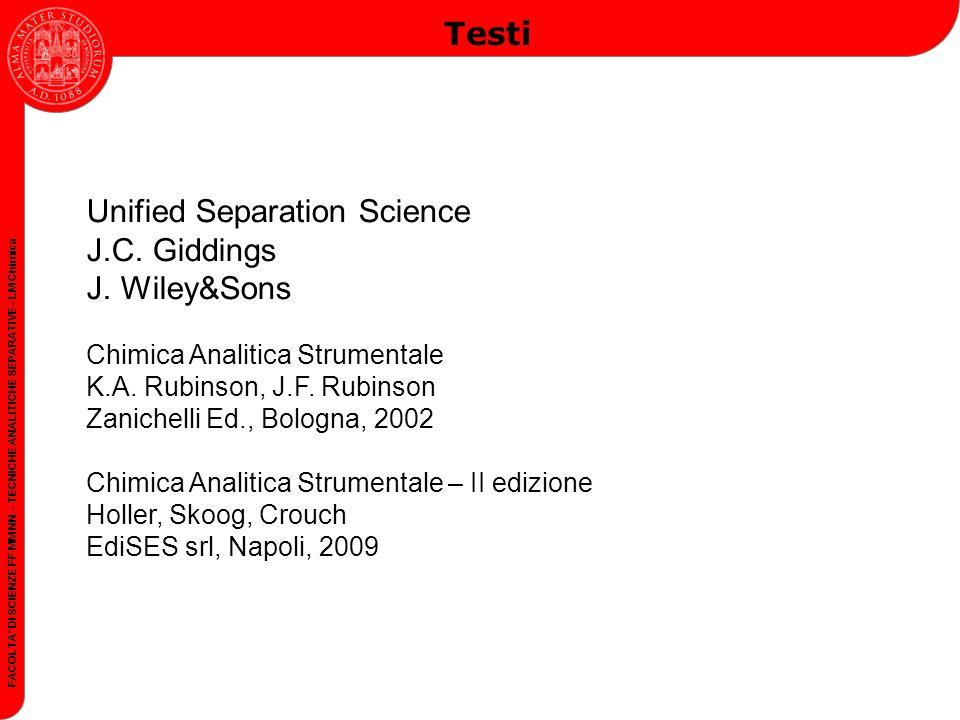 FACOLTA DI SCIENZE FF MM NN – TECNICHE ANALITICHE SEPARATIVE– LM Chimica Testi Unified Separation Science J.C. Giddings J. Wiley&Sons Chimica Analitic