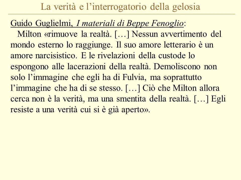 La verità e linterrogatorio della gelosia Guido Guglielmi, I materiali di Beppe Fenoglio: Milton «rimuove la realtà. […] Nessun avvertimento del mondo