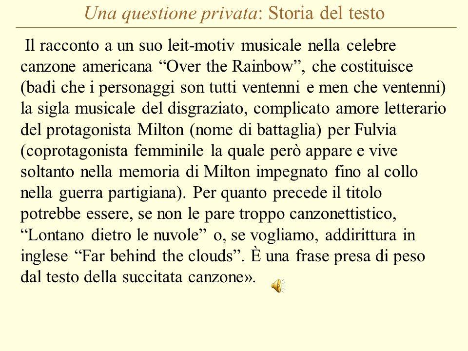 Una questione privata: Storia del testo Il racconto a un suo leit-motiv musicale nella celebre canzone americana Over the Rainbow, che costituisce (ba