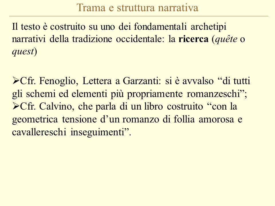 Trama e struttura narrativa Il testo è costruito su uno dei fondamentali archetipi narrativi della tradizione occidentale: la ricerca (quête o quest)