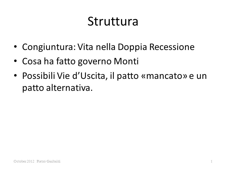 Struttura Congiuntura: Vita nella Doppia Recessione Cosa ha fatto governo Monti Possibili Vie dUscita, il patto «mancato» e un patto alternativa.