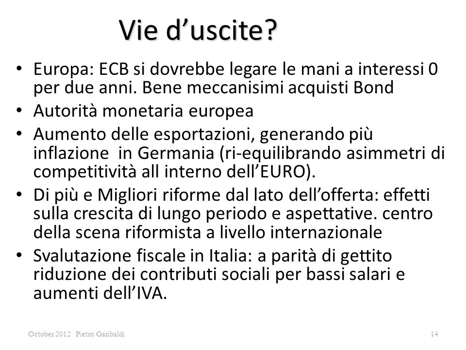October 2012 Pietro Garibaldi14 Europa: ECB si dovrebbe legare le mani a interessi 0 per due anni.