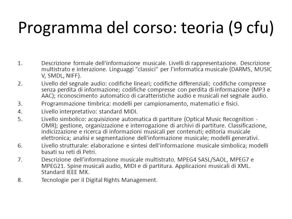 Programma del corso: teoria (9 cfu) 1.Descrizione formale dell'informazione musicale. Livelli di rappresentazione. Descrizione multistrato e interazio