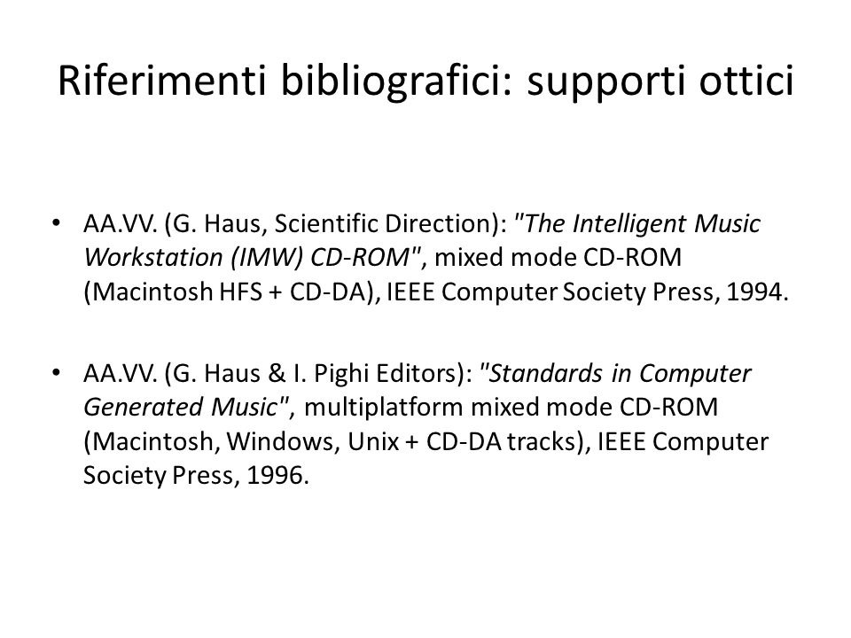Riferimenti bibliografici: siti http://www.lim.dico.unimi.it (LIM) http://www.lim.dico.unimi.it http://www.lim.dico.unimi.it/ieee/surf/home.htm (CD-ROM IEEE CS Standards in CGM) http://www.lim.dico.unimi.it/ieee/surf/home.htm http://www.youtube.com/user/LimUnimi (demo) http://www.youtube.com/user/LimUnimi https://ccrma.stanford.edu (CCRMA) https://ccrma.stanford.edu http://www.ircam.fr (IRCAM) http://www.ircam.fr http://www.mtg.upf.edu (MTG) http://www.mtg.upf.edu http://www.phys.unsw.edu.au/jw/dB.html (decibel) http://www.phys.unsw.edu.au/jw/dB.html