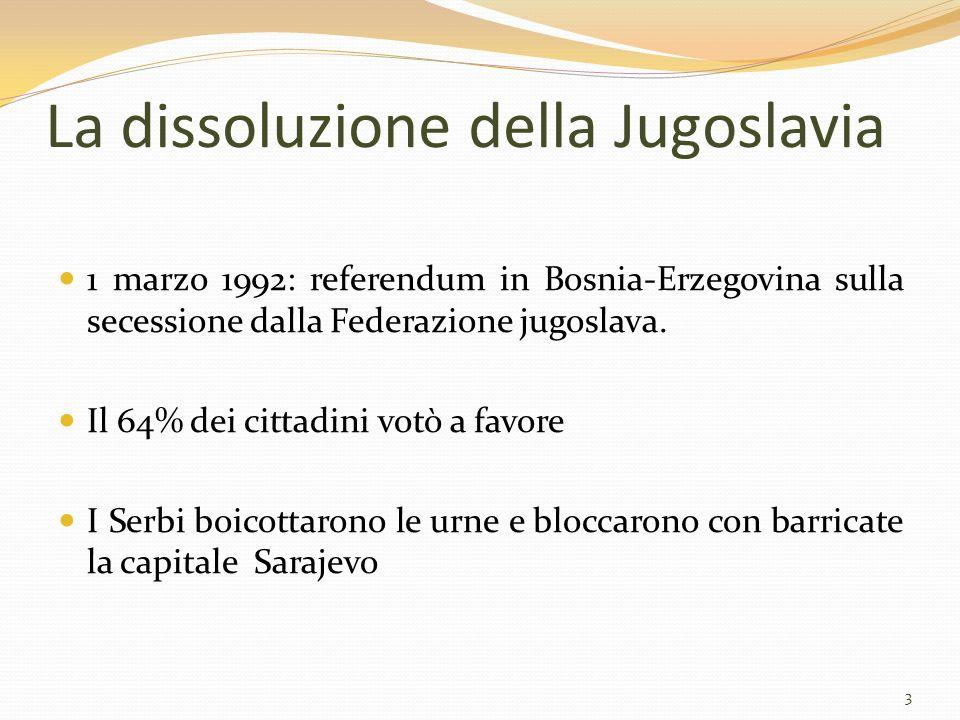 La dissoluzione della Jugoslavia 1 marzo 1992: referendum in Bosnia-Erzegovina sulla secessione dalla Federazione jugoslava. Il 64% dei cittadini votò