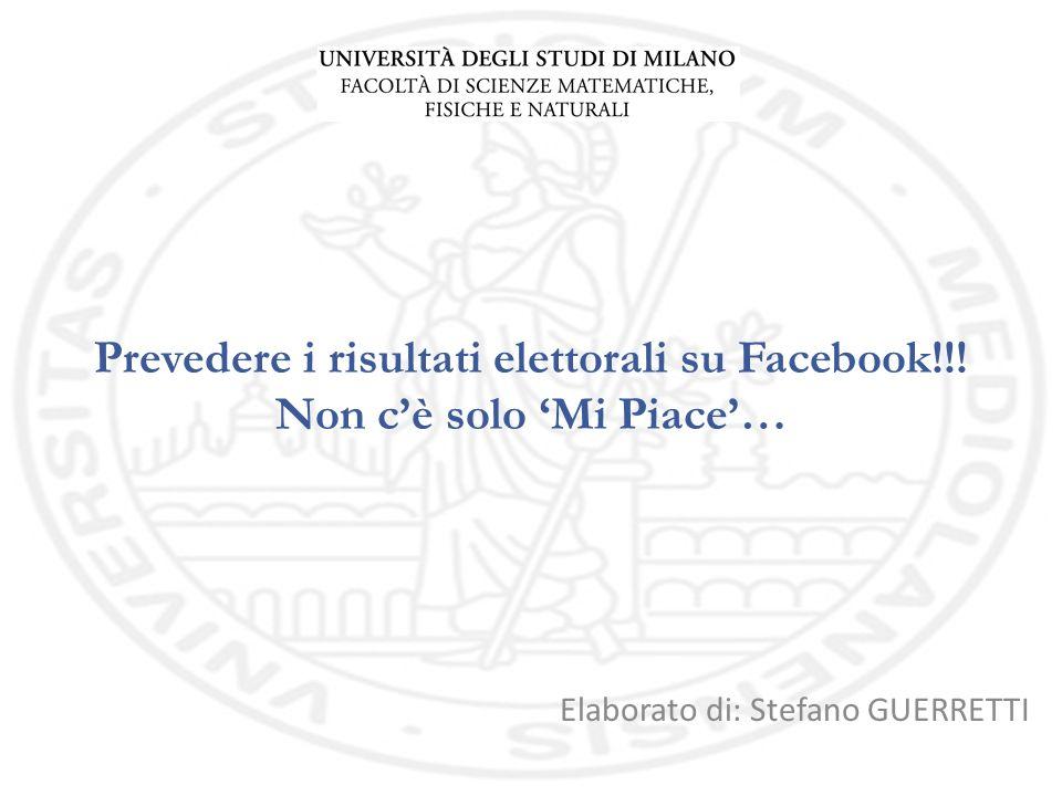 Prevedere i risultati elettorali su Facebook!!! Non cè solo Mi Piace… Elaborato di: Stefano GUERRETTI