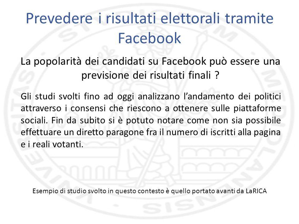 Prevedere i risultati elettorali tramite Facebook La popolarità dei candidati su Facebook può essere una previsione dei risultati finali ? Gli studi s