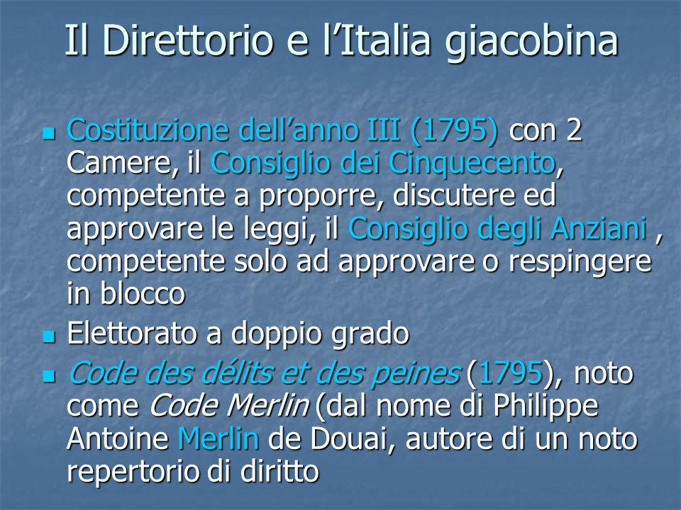 Il Direttorio e lItalia giacobina Costituzione dellanno III (1795) con 2 Camere, il Consiglio dei Cinquecento, competente a proporre, discutere ed app