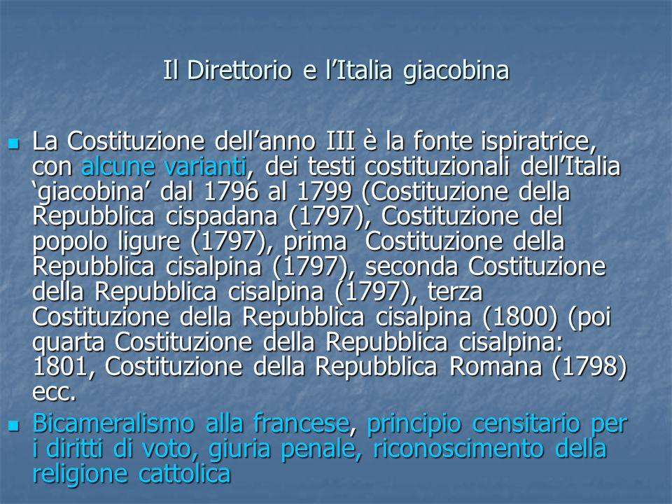 Il Direttorio e lItalia giacobina La Costituzione dellanno III è la fonte ispiratrice, con alcune varianti, dei testi costituzionali dellItalia giacob