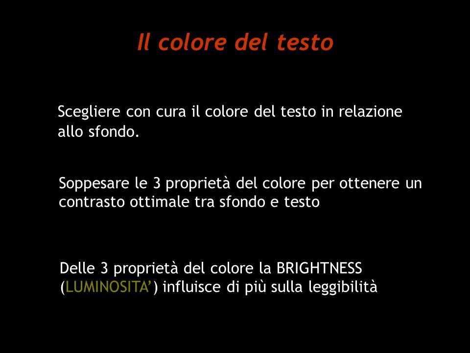 Il colore del testo Scegliere con cura il colore del testo in relazione allo sfondo. Soppesare le 3 proprietà del colore per ottenere un contrasto ott