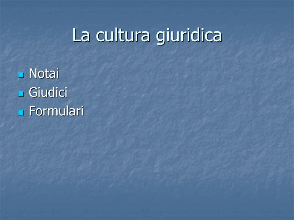 La cultura giuridica Notai Notai Giudici Giudici Formulari Formulari