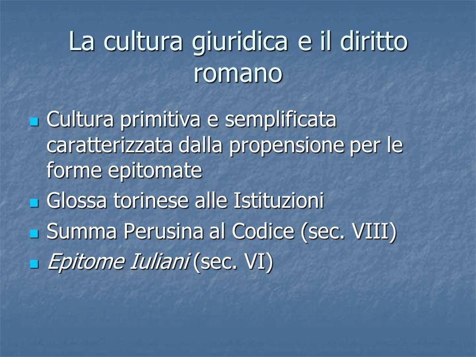 La cultura giuridica e il diritto romano Cultura primitiva e semplificata caratterizzata dalla propensione per le forme epitomate Cultura primitiva e