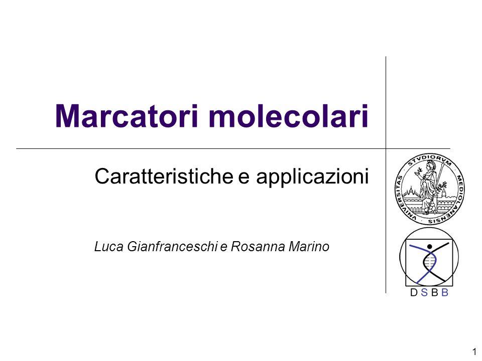 1 Marcatori molecolari Caratteristiche e applicazioni Luca Gianfranceschi e Rosanna Marino