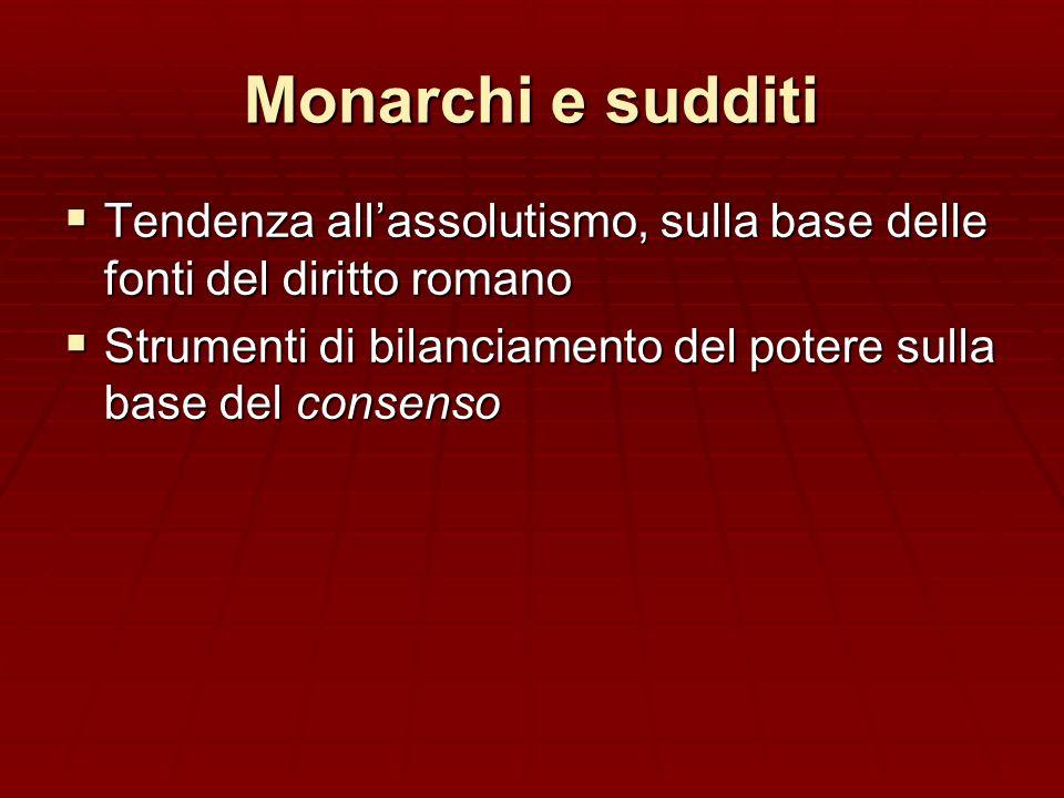 Monarchi e sudditi Tendenza allassolutismo, sulla base delle fonti del diritto romano Tendenza allassolutismo, sulla base delle fonti del diritto roma