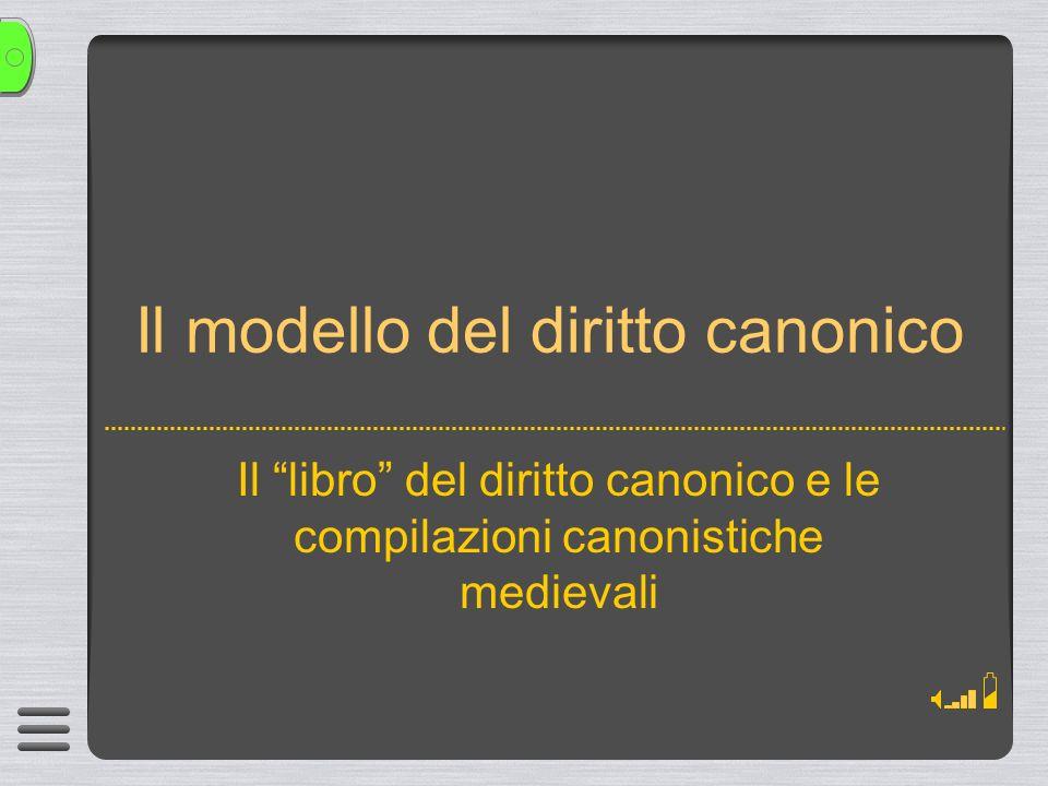Il modello del diritto canonico Il libro del diritto canonico e le compilazioni canonistiche medievali