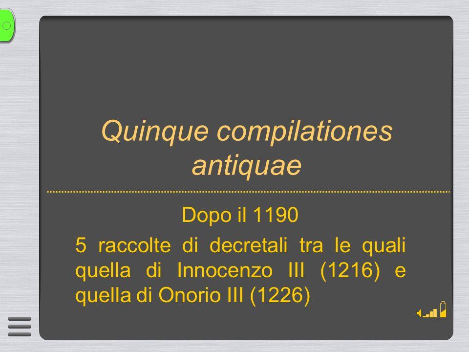 Quinque compilationes antiquae Dopo il 1190 5 raccolte di decretali tra le quali quella di Innocenzo III (1216) e quella di Onorio III (1226)