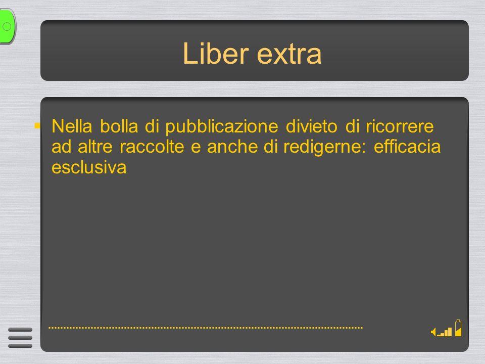Liber extra Nella bolla di pubblicazione divieto di ricorrere ad altre raccolte e anche di redigerne: efficacia esclusiva