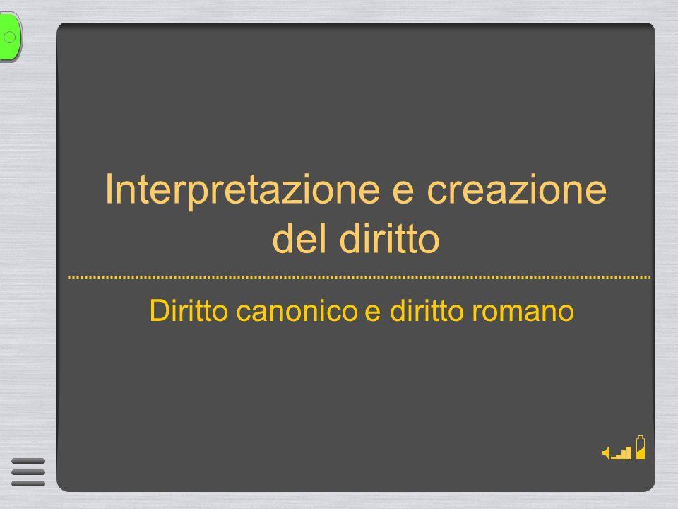 Interpretazione e creazione del diritto Diritto canonico e diritto romano