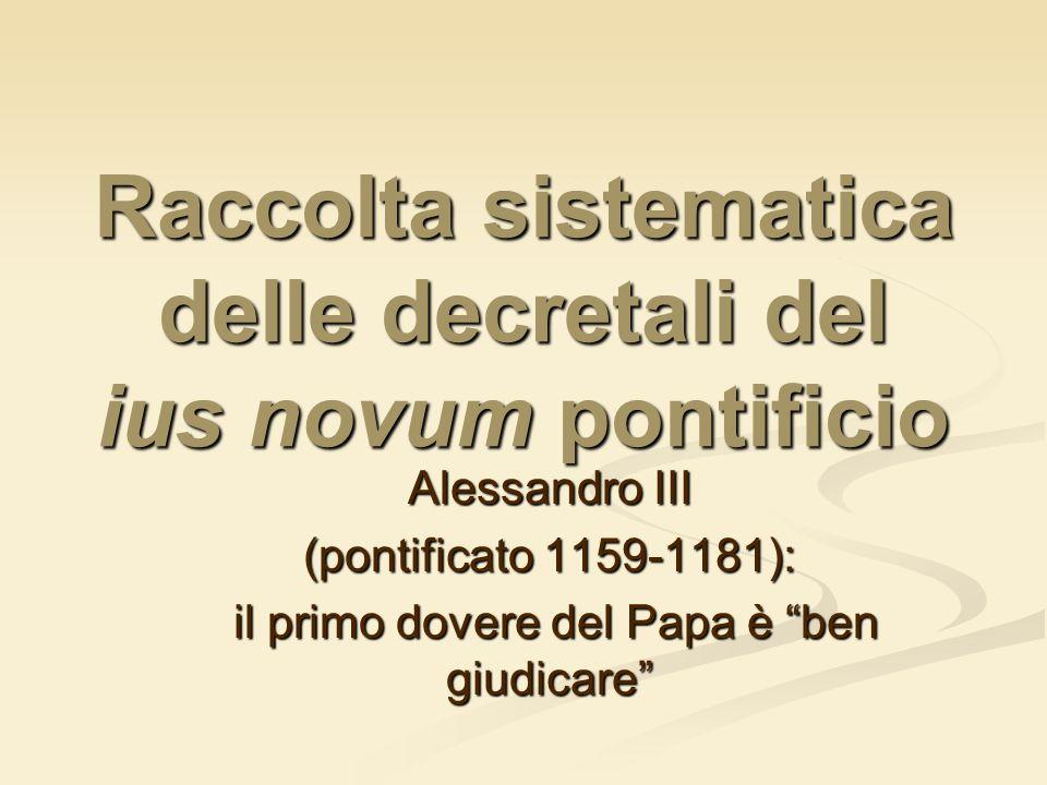 Raccolta sistematica delle decretali del ius novum pontificio Alessandro III (pontificato 1159-1181): il primo dovere del Papa è ben giudicare il prim
