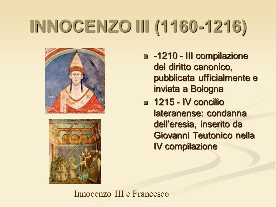 INNOCENZO III (1160-1216) -1210 - III compilazione del diritto canonico, pubblicata ufficialmente e inviata a Bologna 1215 - IV concilio lateranense: