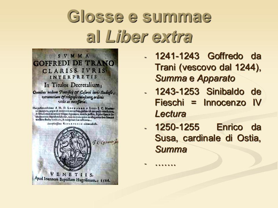 Glosse e summae al Liber extra - 1241-1243 Goffredo da Trani (vescovo dal 1244), Summa e Apparato - 1243-1253 Sinibaldo de Fieschi = Innocenzo IV Lect