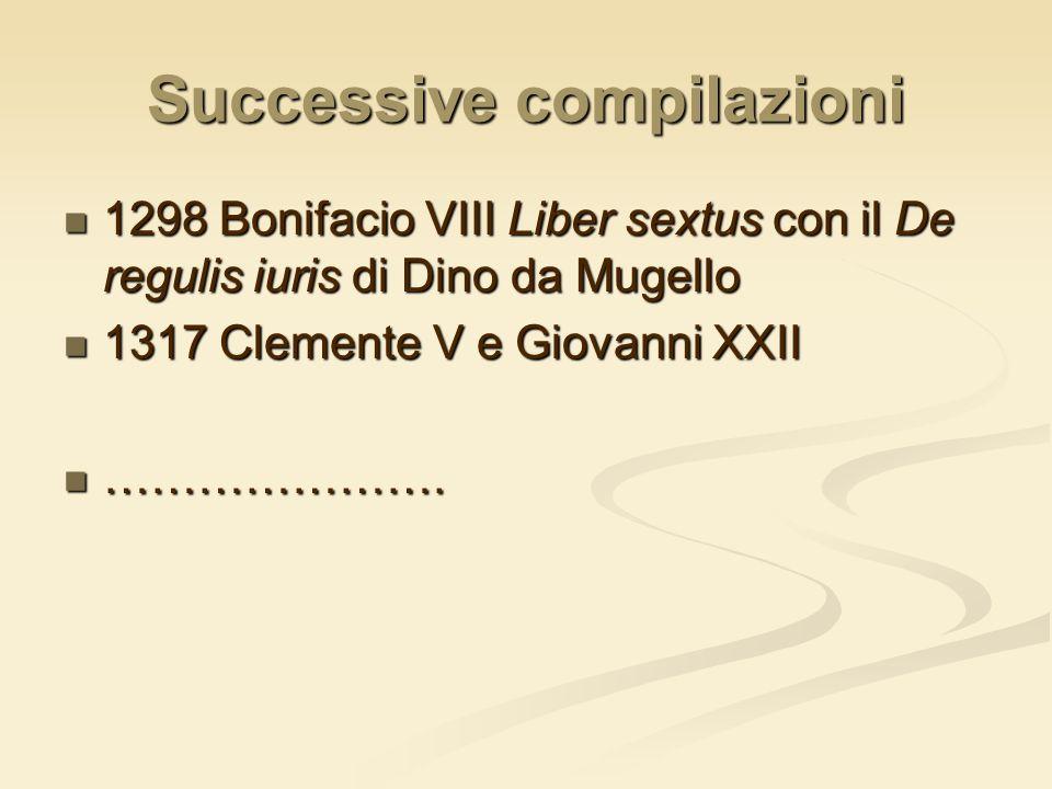 Successive compilazioni 1298 Bonifacio VIII Liber sextus con il De regulis iuris di Dino da Mugello 1298 Bonifacio VIII Liber sextus con il De regulis