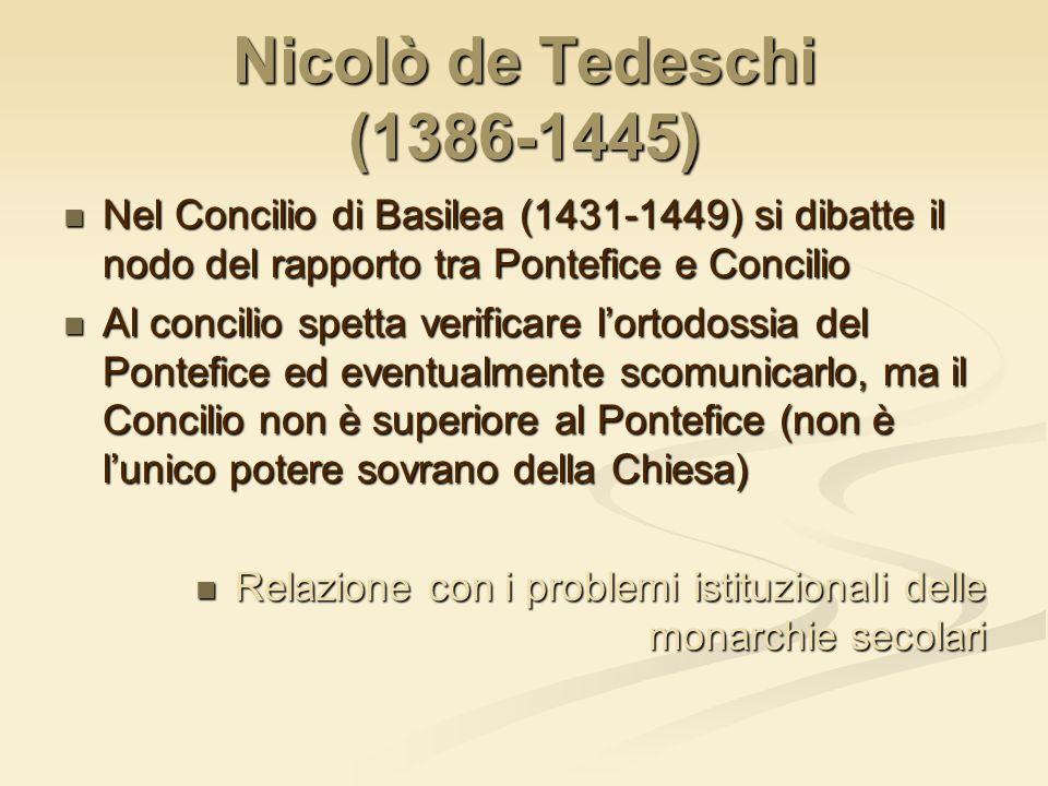 Nicolò de Tedeschi (1386-1445) Nel Concilio di Basilea (1431-1449) si dibatte il nodo del rapporto tra Pontefice e Concilio Nel Concilio di Basilea (1