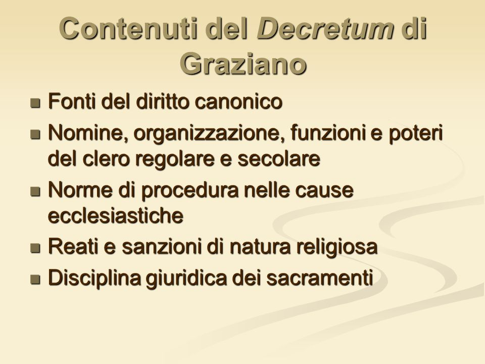 Contenuti del Decretum di Graziano Fonti del diritto canonico Fonti del diritto canonico Nomine, organizzazione, funzioni e poteri del clero regolare